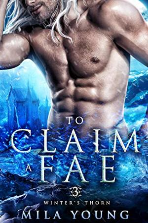 To Claim A Fae: Fantasy Romance by Mila Young