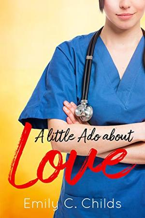A Little Ado About Love: A Sweet Second-Chance Romance by Emily Childs
