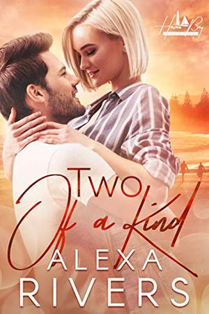 Two of a Kind: An Opposites Attract Small Town Romance by Alexa Rivers