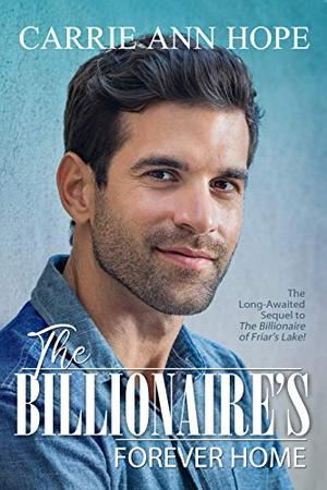 The Billionaire's Forever Home by Carrie Ann Hope