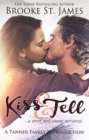 Kiss & Tell: A Short & Sweet Romance by Brooke St. James