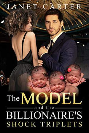 The Model And The Billionaire's Shock Triplets (BWWM, Billionaire, Model, Mystery, Surprise Triplets Romance) by Janet Carter, BWWM Love