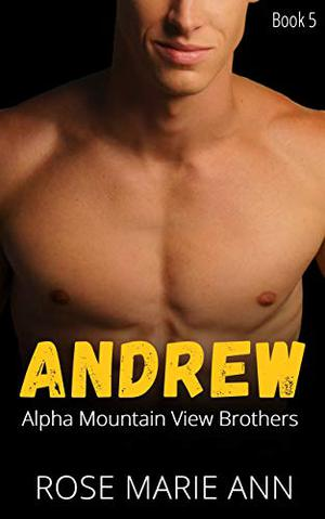 Andrew - Alpha Mountain View Brothers (Book 5): Alpha male romance and beautiful curvy woman (Alpha Male Brothers) by Rose Marie Ann