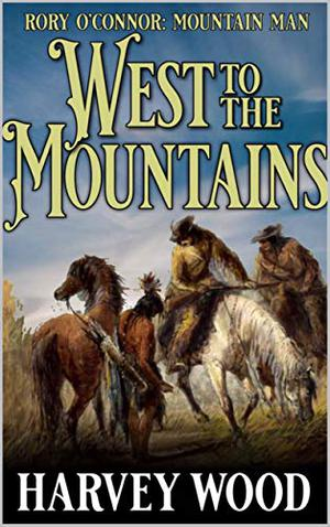 Rory O'Connor: Mountain Man: West To The Mountains by Harvey Wood