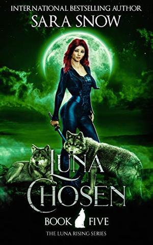 Luna Chosen: Book 5 of the Luna Rising Series (A Paranormal Shifter Romance Series) by Sara Snow