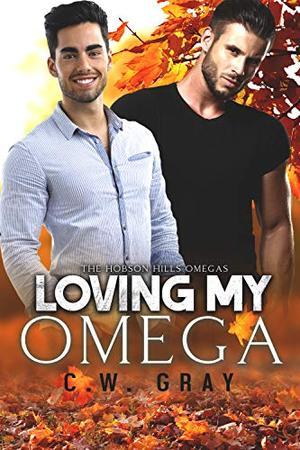 Loving My Omega by C.W. Gray