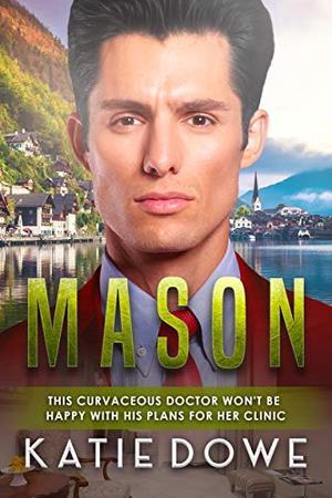 Mason : BWWM, Plus Size, BBW, Doctor, Medical, Billionaire Romance by Katie Dowe