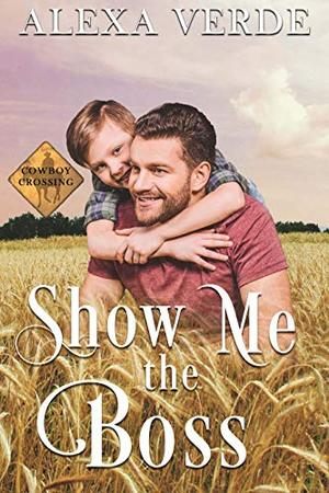 Show Me the Boss: Small-Town Single-Father Cowboy Romance by Alexa Verde
