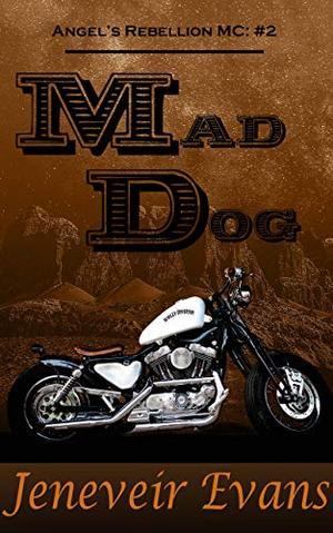 Mad Dog (Angel's Rebellion MC: #2) (Angel's Rebellion MC) by Jeneveir Evans