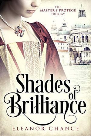 Shades of Brilliance: An Italian Renaissance Romance by Eleanor Chance