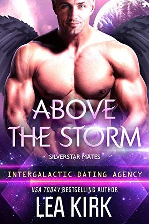 Above the Storm: Silverstar Mates (Intergalactic Dating Agency) by Lea Kirk