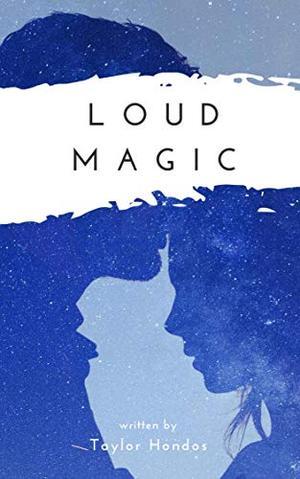 Loud Magic by Taylor Hondos