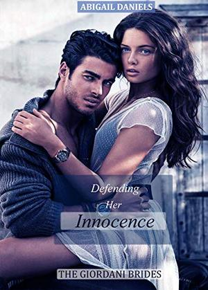 Defending Her Innocence: The Giordani Brides: book two by Abigail Daniels