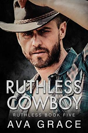 Ruthless Cowboy by Ava Grace