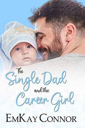 The Single Dad and the Career Girl by EmKay Connor