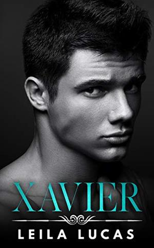 Xavier (Enemies to Lovers Romance) by Leila Lucas