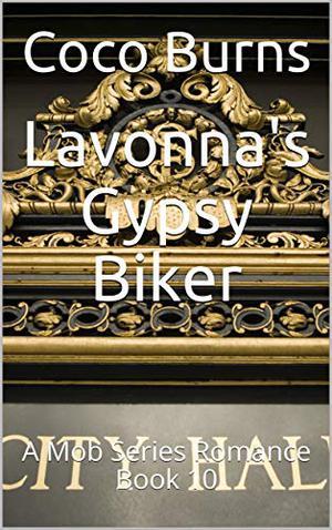 Lavonna's Gypsy Biker: A Mob Series Romance Book 10 by Coco Burns