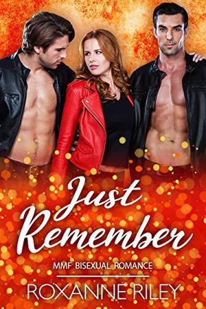 Just Remember: MMF Bisexual Romance by Roxanne Riley