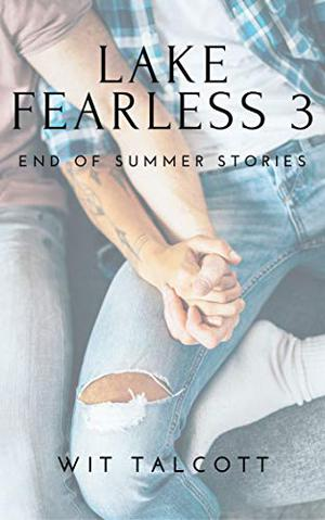 LAKE FEARLESS 3: END OF SUMMER STORIES by Wit Talcott