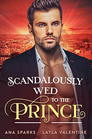 Scandalously Wed To The Prince by Ana Sparks, Layla Valentine