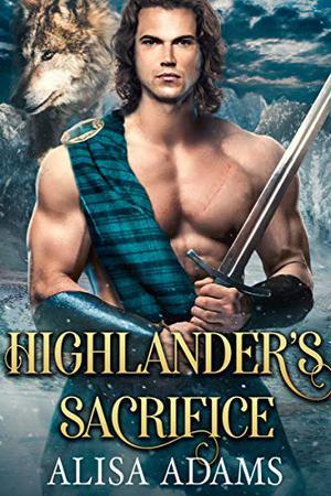 Highlander's Sacrifice: A Scottish Medieval Historical Romance by Alisa Adams