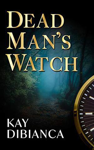 Dead Man's Watch by Kay Dibianca