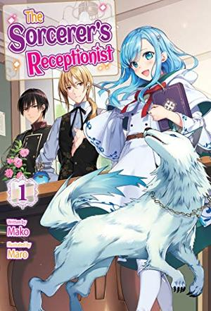 The Sorcerer's Receptionist: Volume 1 by Mako, Maro, Roko Mobius, Linda Lombardi