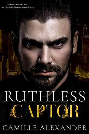 Ruthless Captor: A Mafia Romance by Camille Alexander