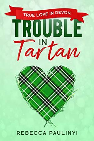 Trouble in Tartan: True Love in Devon by Rebecca Paulinyi