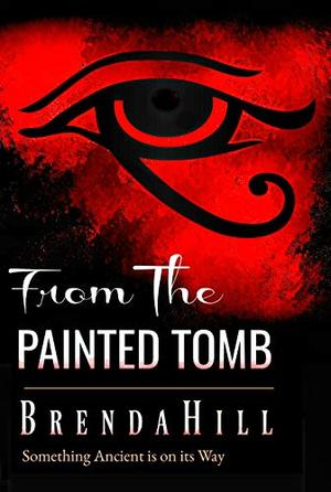 FROM THE PAINTED TOMB: Something Ancient is on its Way by Brenda Hill