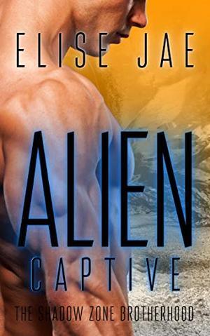 Alien Captive: A Reverse Harem Alien Romance by Elise Jae