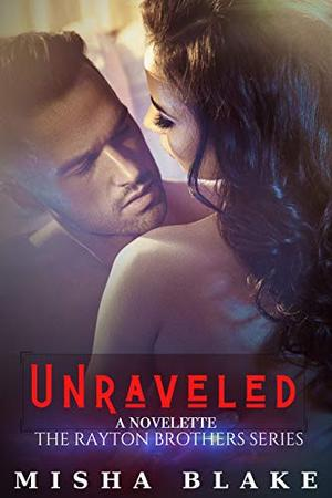 Unraveled (Book 1.5 of The Rayton Brothers Series) by Misha Blake