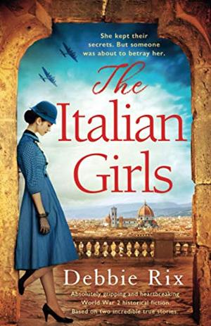 The Italian Girls: Absolutely gripping and heartbreaking World War 2 historical fiction by Debbie Rix