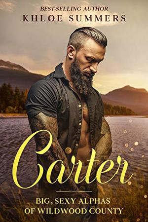 Carter: Big, Sexy, Alphas of Wildwood County: A Curvy Girl, Insta Love, Second Chance, Alpha, Romance by Khloe Summers