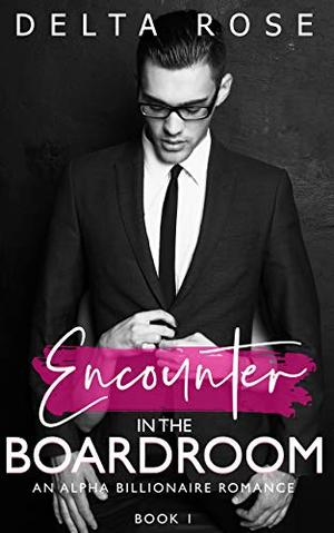 Encounter in the Boardroom : Contemporary Romance Short Stories by Delta Rose