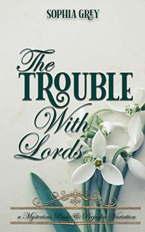 The Trouble with Lords: A Mysterious Pride and Prejudice Variation by Sophia Grey, A Lady