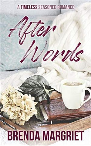 After Words: A TIMELESS Seasoned Romance by Brenda Margriet