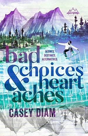 Bad Choices and Heartaches (Alpen Springs) by Casey Diam