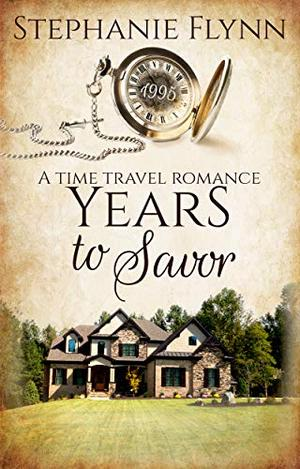 Years to Savor: A Time Travel Romance by Stephanie Flynn
