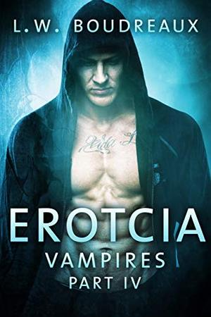 Erotcia Vampires: Part IV by L.W. Boudreaux