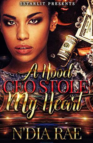 A Hood CEO Stole My Heart by N'Dia Rae
