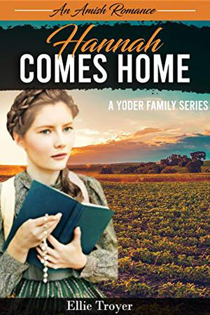 An Amish Romance: Hannah Comes Home: A Yoder Family Series by Ellie Troyer
