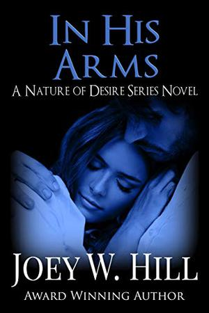 In His Arms: A Nature of Desire Series Novel by Joey W. Hill