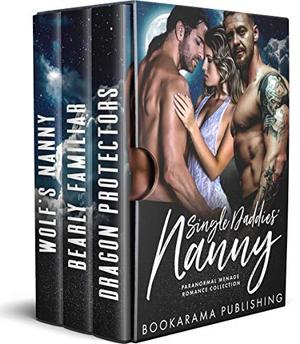 Single Daddies' Nanny: Paranormal Menage Romance Collection by Bookarama Publishing