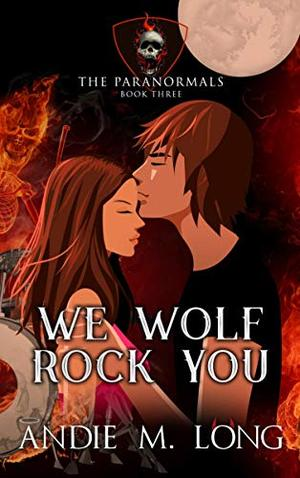 We Wolf Rock You by Andie M. Long