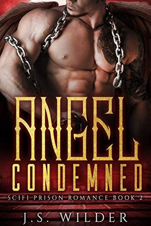 Angel Condemned: a Sci-Fi Prison Romance by J.S. Wilder