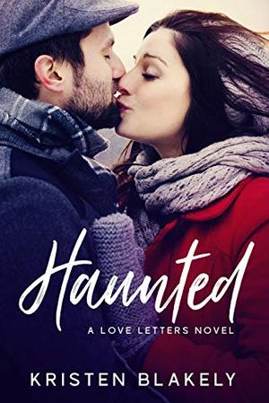 Haunted: A Love Letters Novel by Kristen Blakely