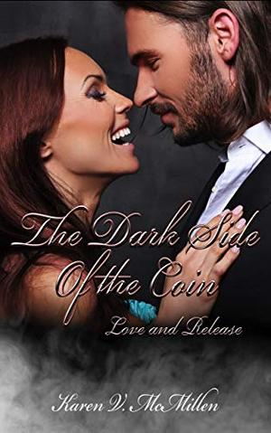 The Dark Side of the Coin: Love and Release by Karen McMillen