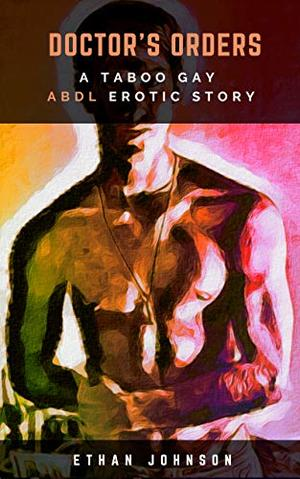 Doctor's Orders: A Taboo ABDL Gay Erotic Short Story by Ethan Johnson