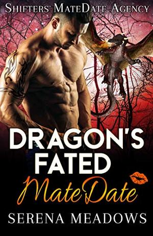 Dragon's Fated MateDate: Shifters MateDate Agency by Serena Meadows